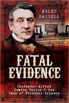 Fatal Evidence: Professor Alfred Swaine Taylor & the Dawn of Forensic Science - Helen Barrell