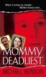 Mommy Deadliest (Pinnacle True Crime) - Michael Benson