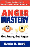 Anger Mastery - Kevin B Burk