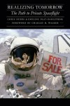 Realizing Tomorrow: The Path to Private Spaceflight - Chris Dubbs, Emeline Paat-Dahlstrom, Charles D. Walker
