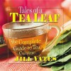 Tales of a Tea Leaf: The Complete Guide to Tea Cuisine - Jill Yates