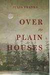 Over the Plain Houses - Julia Franks