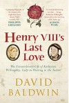 Henry VIII's Last Love: The Life of Katherine Willoughby - David Baldwin