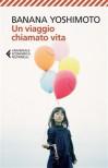 Un viaggio chiamato vita - Banana Yoshimoto