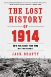 The Lost History of 1914: How the Great War Was Not Inevitable - Jack Beatty