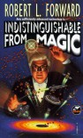 Indistinguishable from Magic - Robert L. Forward