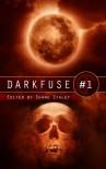 DarkFuse #1 (DarkFuse Anthology Series) - William Meikle;Michael Penkas;William R. Eakin;E. G. Smith;Gary McMahon;Christopher Fulbright