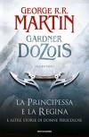 La principessa e la regina. E altre storie di donne pericolose - G. R. R. Martin, G. Dozois, T. Albanese, S. Altieri