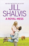 A Royal Mess - Jill Shalvis