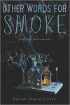 Other Words For Smoke - Sarah Maria Griffin