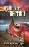 Waiting for Perfect - Kelli Kretzschmar