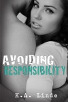 Avoiding Responsibility (Avoiding, #2) - K.A. Linde