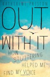 Out with It: How Stuttering Helped Me Find My Voice - Katherine  Preston