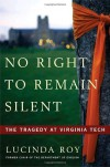 No Right to Remain Silent: The Tragedy at Virginia Tech - Lucinda Roy