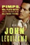 Pimps, Hos, Playa Hatas, and All the Rest of My Hollywood Friends - John Leguizamo