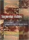 Sin Puertas Visibles: an Anthology of Contemporary Poetry by Mexican Women - Jen Hofer