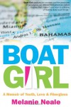 Boat Girl: A Memoir of Youth, Love & Fiberglass - Melanie Neale