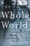 The Whole World: A Novel - Emily Winslow