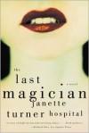 The Last Magician: A Novel - Janette Turner Hospital