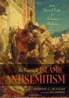 The Legacy of Islamic Antisemitism: From Sacred Texts to Solemn History - Andrew G. Bostom