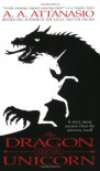The Dragon and the Unicorn - A.A. Attanasio
