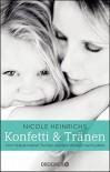 Konfetti und Tränen: Vom Verlust meiner Tochter und dem Wunsch nach Leben - Nicole Heinrichs