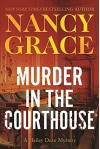 Murder in the Courthouse: A Hailey Dean Mystery (The Hailey Dean Series) - Nancy Grace