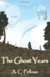 The Ghost Years - A C Fellows