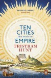Ten Cities That Made an Empire - Tristram Hunt