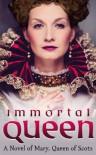 Immortal Queen: Mary Queen of Scots - Elizabeth Byrd