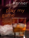 Play My Game: A Stark Ever After Novella - J. Kenner