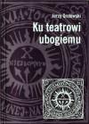 Ku teatrowi ubogiemu - Jerzy Grotowski