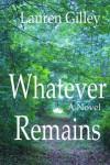 Whatever Remains - Lauren Gilley