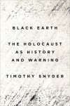 Black Earth: The Holocaust as History and Warning - Timothy Snyder
