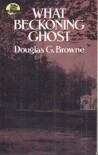 What Beckoning Ghost - Douglas G. Browne