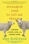 Strangers Tend to Tell Me Things: A Memoir of Love, Loss, and Coming Home - Amy Dickinson