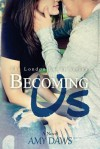 Becoming Us: College Love Never Hurt So Good - Amy Daws