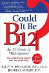 Could It Be B12?: An Epidemic of Misdiagnoses - Sally M. Pacholok, Jeffrey J. Stuart
