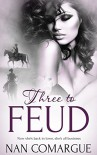 Three to Feud - Nan Comargue