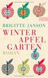 Winterapfelgarten: Roman - Brigitte Janson