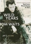 Wild Years: The Music and Myth of Tom Waits - Jay S. Jacobs