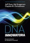 DNA innowatora: jak opanować pięć umiejętności przełomowych innowatorów -  Clayton M. Christensen,  Hal B. Gregersen, Jeff Dyer, Piotr Niedzielski