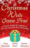 Christmas Wish Come True: All I Want For Christmas / Dreaming of a White Wedding / Christmas Every Day - Gina Rochelle, Misty Shaw, Jaimie Admans