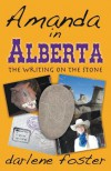 Amanda in Alberta: The Writing on the Stone - Darlene Foster