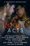 Rogue Acts (The Rogue Series Book 3) - Andie J. Christopher, Olivia Dade, Ruby Lang, Blair Alison Cadwallader Jane, Ainsley Booth, Stacey Agdern, Molly O'Keefe