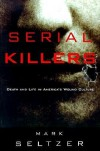 Serial Killers: Death and Life in America's Wound Culture - Mark Seltzer