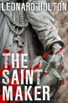 The Saint Maker - Leonard Holton