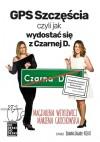 GPS Szczęścia, czyli jak wydostać się z Czarnej D. - Magdalena Witkiewicz, Maria Marzena Grochowska, Joanna Zagner-Kołat