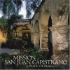 Mission San Juan Capistrano: A Place of Peace - Kathleen  Walker
