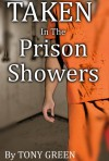 Taken In The Prison Showers: (Prison, Gay, BDSM, MMMM, Blindfolded): The Ultimate Prison Experiance - Tony Green